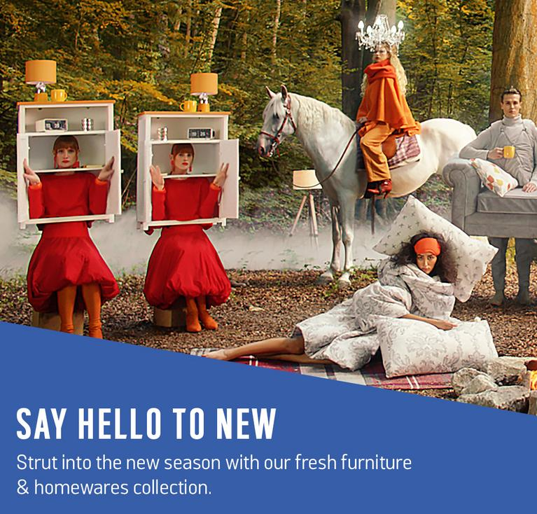 Say hello to new. Strut into the new season with our fresh furniture & homewares collection.