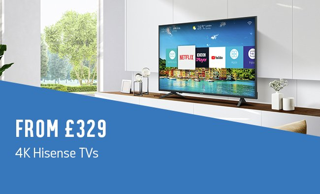 From only £329, 4K Hisense TVs.