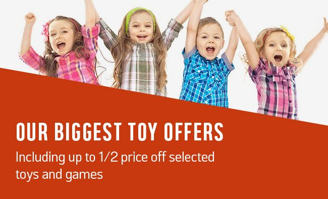Our biggest Toy offers including up to 1/2 price off selected toys and games.