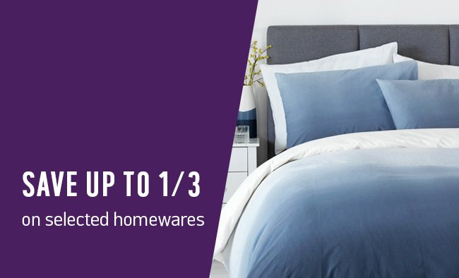 Save up to 1/3 on selected homewares.