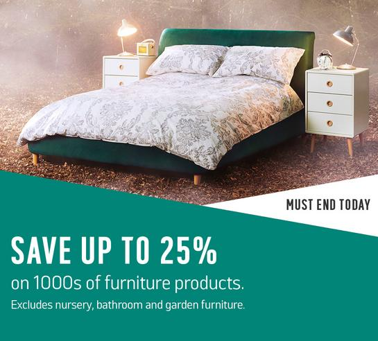 Save up to 25% on 1000s of furniture products. Excludes nursery, bathroom and garden furniture. Must end today.