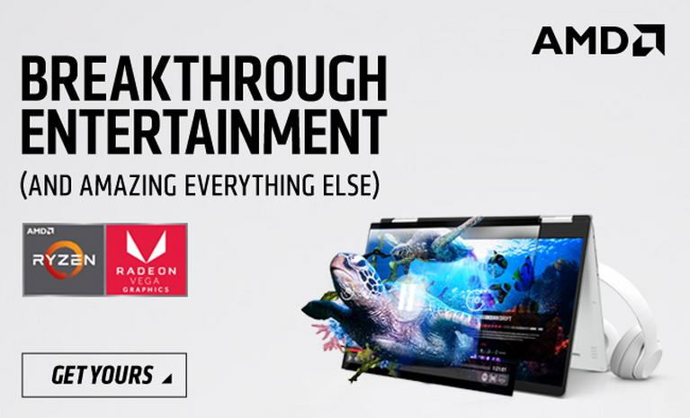 AMD. Breakthrough entertainment (and amazing everything else).