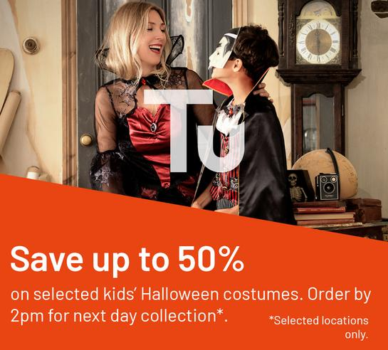 Save up to 50% on selected kids Halloween costumes. Order by 2pm for next day collection*. *selected locations only.