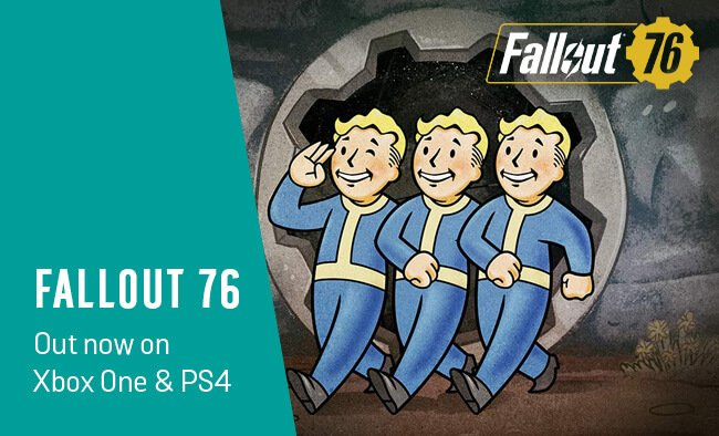Fallout 76. Out now on Xbox One and PS4.
