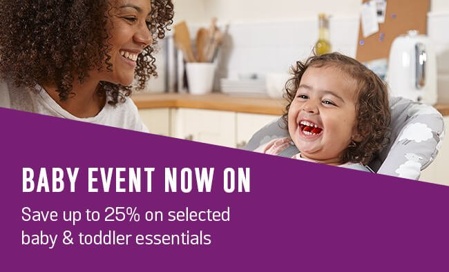 Baby Event now on! Save 25% on selected baby & toddler essentials.