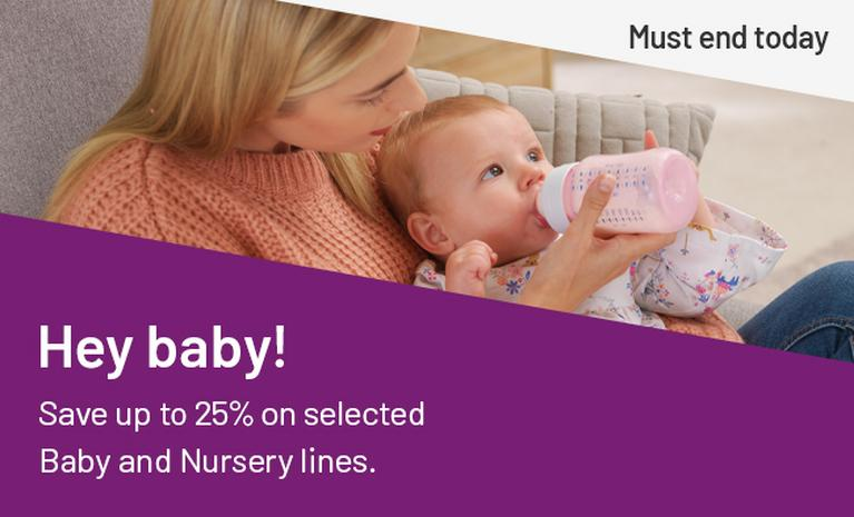 Hey Baby! Save up to 25% on selected Baby and Nursery lines. Must end today.