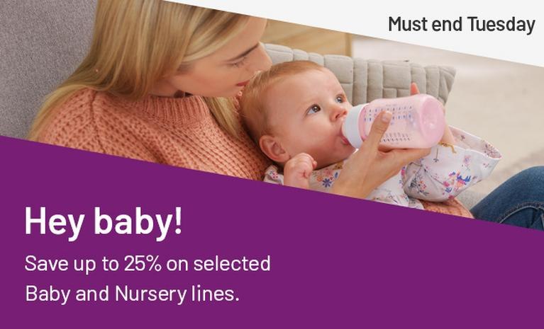 Hey Baby! Save up to 25% on selected baby and nursery lines. Must end Tuesday.