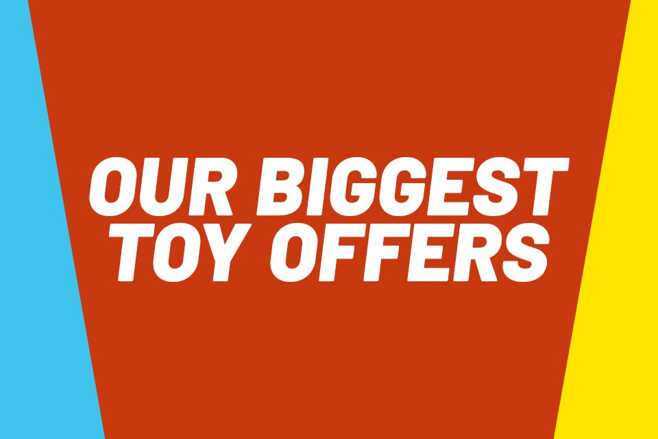 Our biggest toy offers.