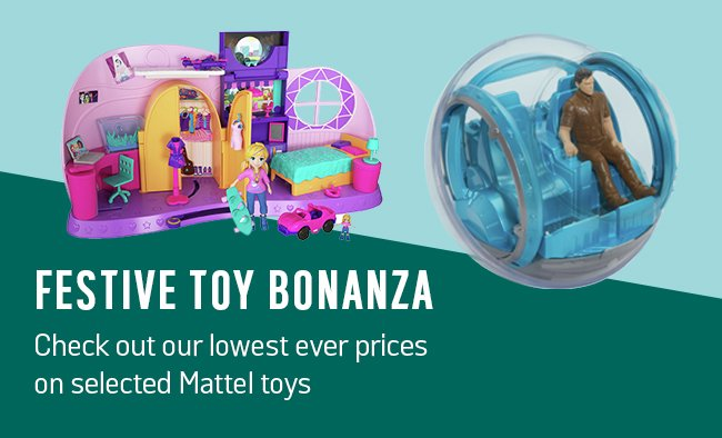 Festive toy bonanza. Check out our lowest ever prices on selected Mattel toys.