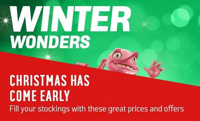Winter wonders. Christmas has come early. Fill your stockings with these great prices and offers.