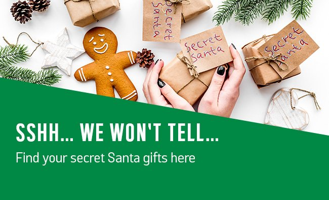 SSHH... We won't tell... Find your secret Santa gifts here.
