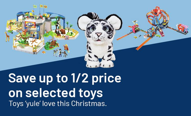 Save up to 1/2 price on selected toys Toys 'yule' love this Christmas.