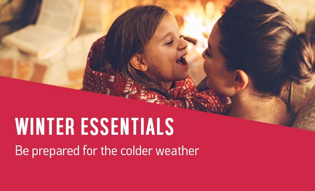 Winter Essentials. Be prepared for the colder weather.