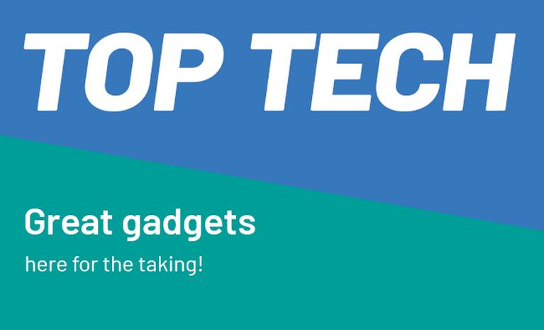 Top tech. Great gadgets here for the taking.