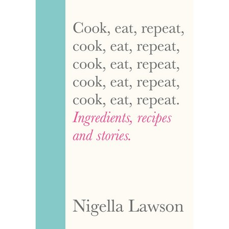 Nigella Lawson: Cook, Eat, Repeat Recipe Book