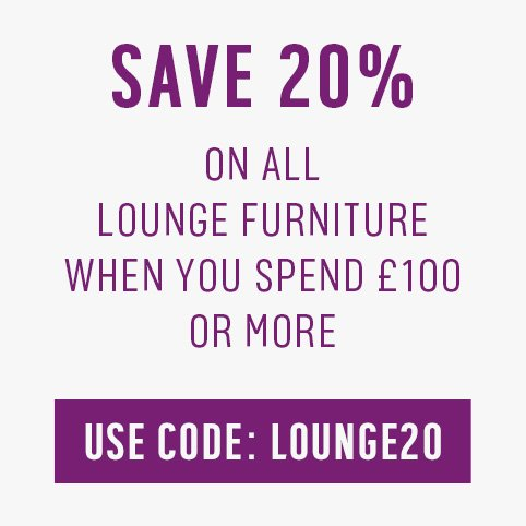 Save up to 20% on all lounge furniture when you spend £100 or more. Use code LOUNGE20.