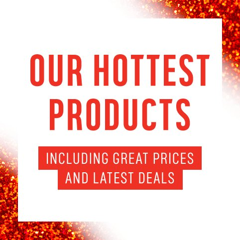 Our hottest products including great prices and latest deals.