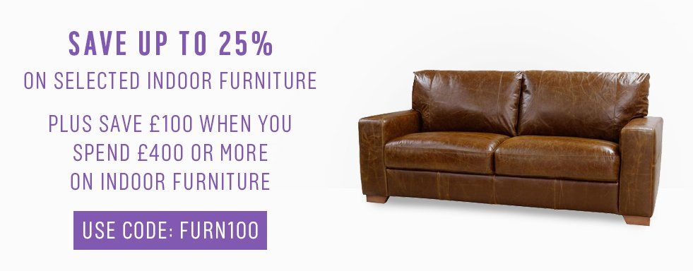 Save up to 25% on selected indoor furniture. Plus save £100 when you spend £400 or more on indoor furniture. Use code: FURN100.