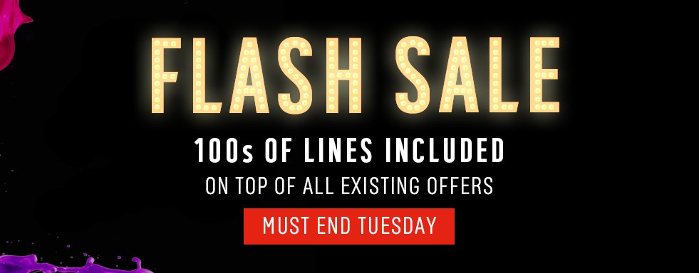 Flash sale. 100s of lines included on top of all existing offers.