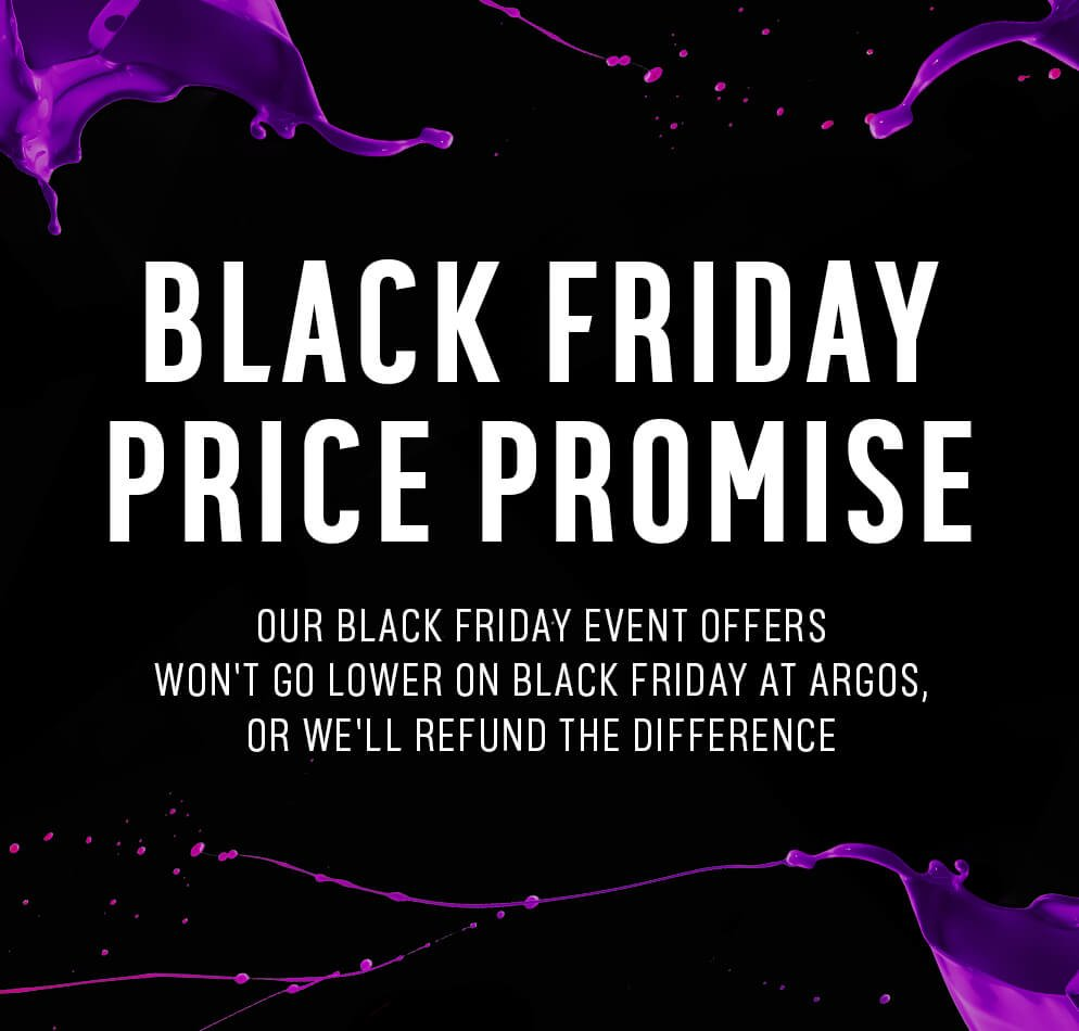 Our Black Friday event offers won't go lower on Black Friday at Argos, or we'll refund the difference.