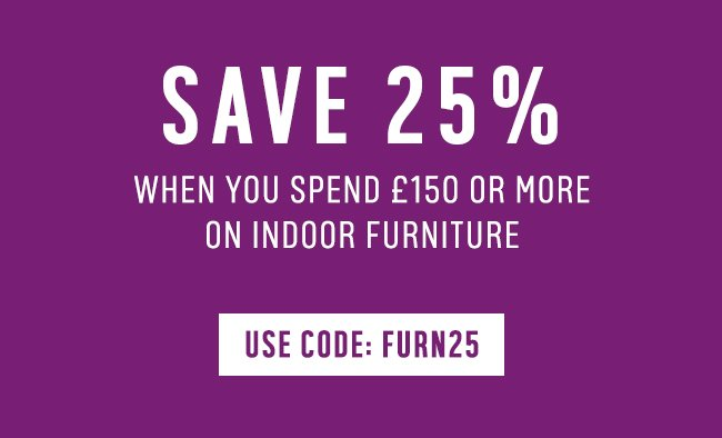 Save 25% when you spend £150 or more on Indoor Furniture use code FURN25.