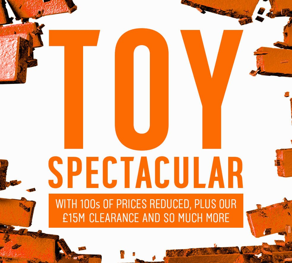 Dive into our Toy Spectacular with 100s of price reductions and a £15 million pound toy clearance.