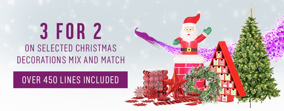 3 for 2 on selected Christmas Decorations mix and match. Over 450 lines included.