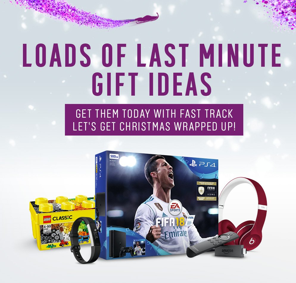 Loads of last minute gift ideas. Get them today with Fast track. Let's get Christmas wrapped up.
