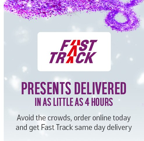 Presents delivered in as little as 4 hours. Avoid the crowds, order online today and get Fast Track same day delivery.