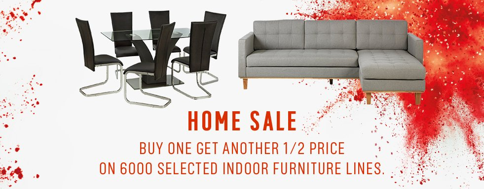 Home sale - it's buy one get one half price on 6000 selected indoor furniture lines.